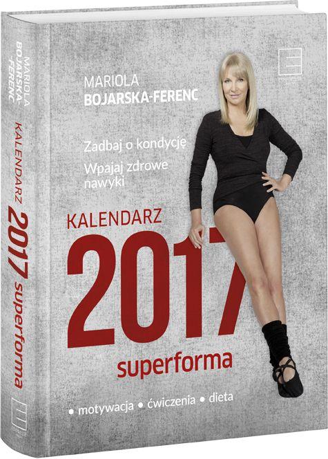 "Mariola Bojarska-Ferenc, ""Kalendarz 2017 SuperForma"""